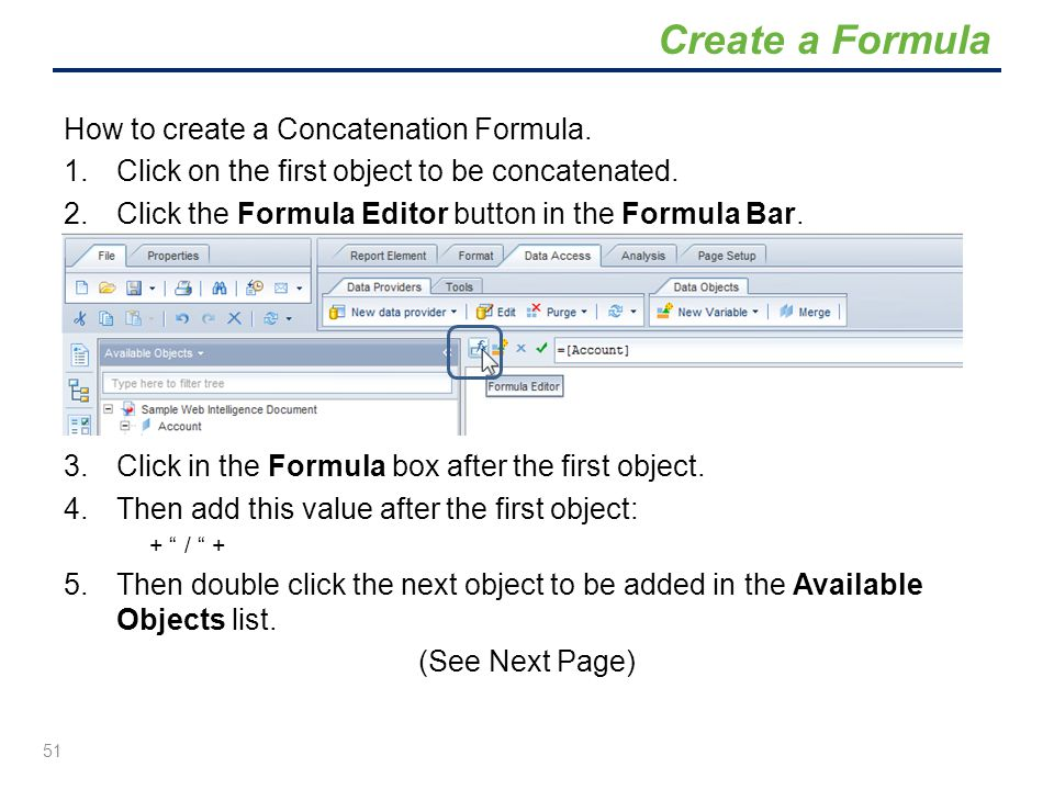 How to create a Concatenation Formula. 1.Click on the first object to be concatenated. 2.Click the Formula Editor button in the Formula Bar. 3.Click i