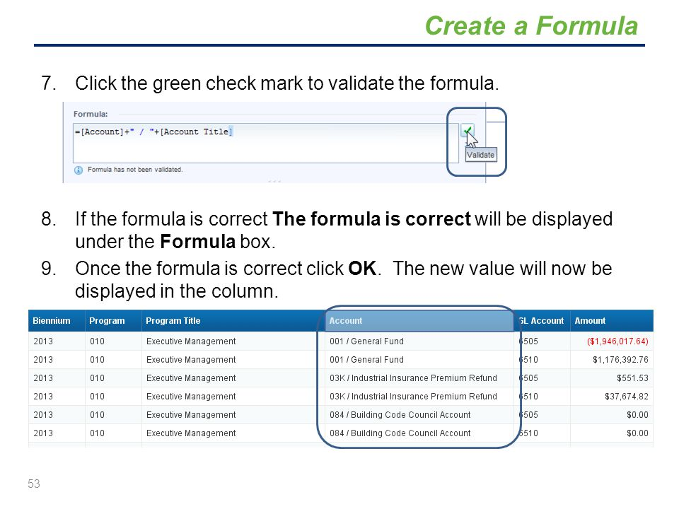 7.Click the green check mark to validate the formula. 8.If the formula is correct The formula is correct will be displayed under the Formula box. 9.On