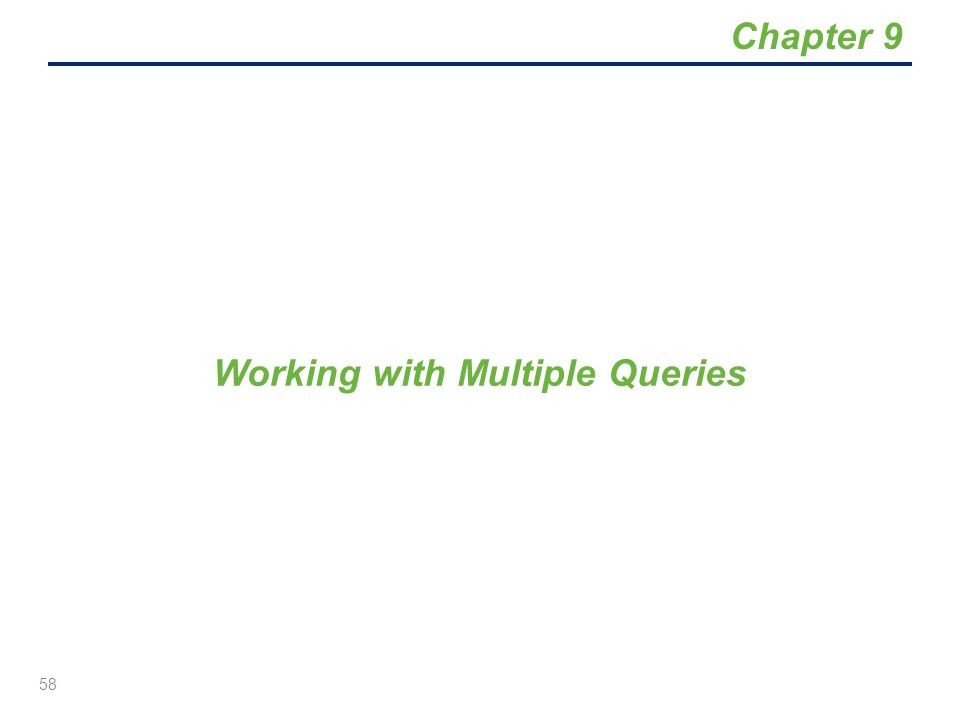 Working with Multiple Queries 58 Chapter 9
