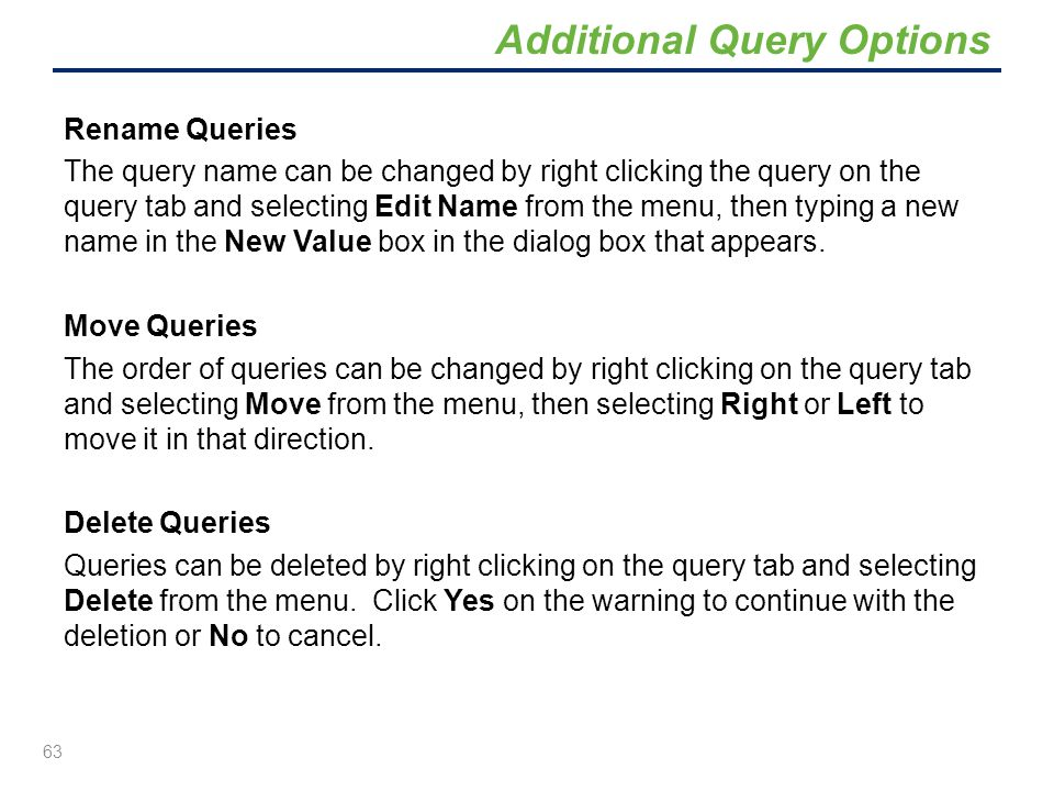 Rename Queries The query name can be changed by right clicking the query on the query tab and selecting Edit Name from the menu, then typing a new nam