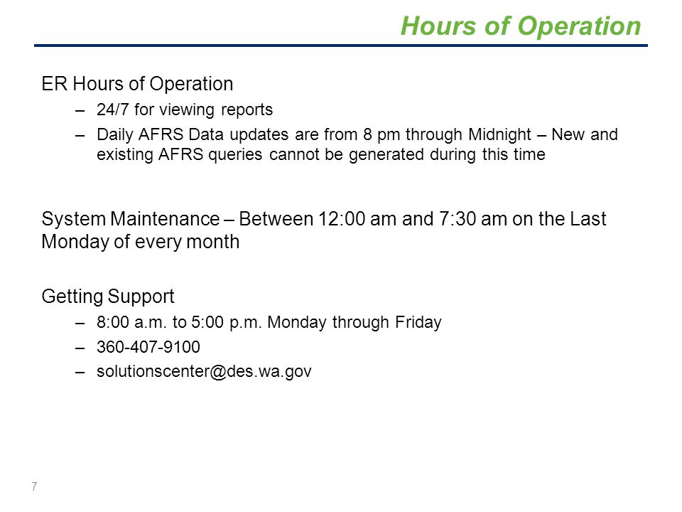 ER Hours of Operation –24/7 for viewing reports –Daily AFRS Data updates are from 8 pm through Midnight – New and existing AFRS queries cannot be gene