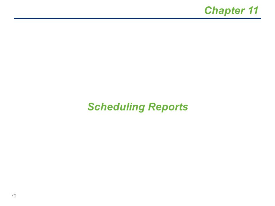 Scheduling Reports 79 Chapter 11