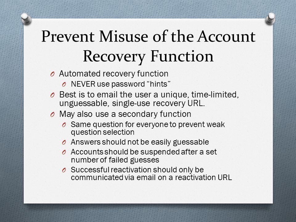 """Prevent Misuse of the Account Recovery Function O Automated recovery function O NEVER use password """"hints"""" O Best is to email the user a unique, time-"""