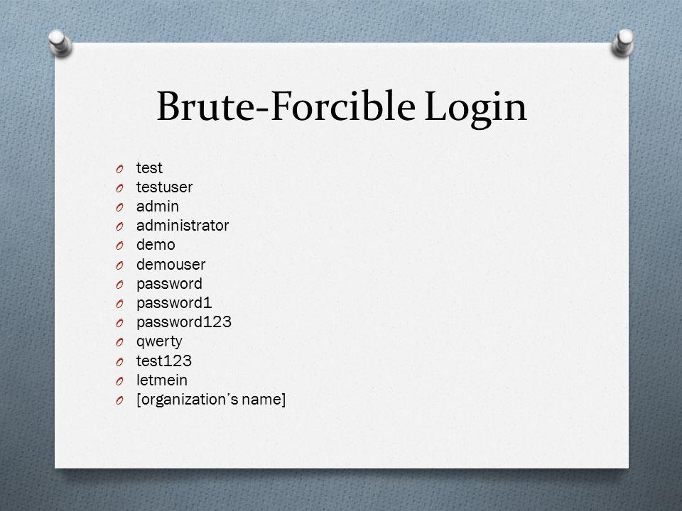 Brute-Forcible Login O test O testuser O admin O administrator O demo O demouser O password O password1 O password123 O qwerty O test123 O letmein O [