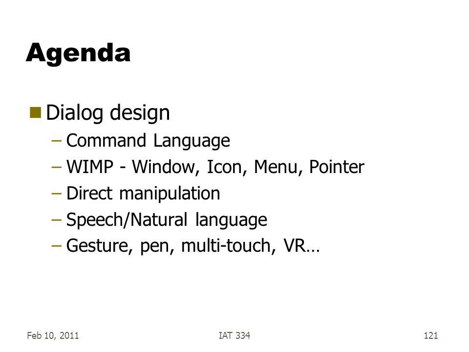 Feb 10, 2011IAT 334121 Agenda  Dialog design –Command Language –WIMP - Window, Icon, Menu, Pointer –Direct manipulation –Speech/Natural language –Ges