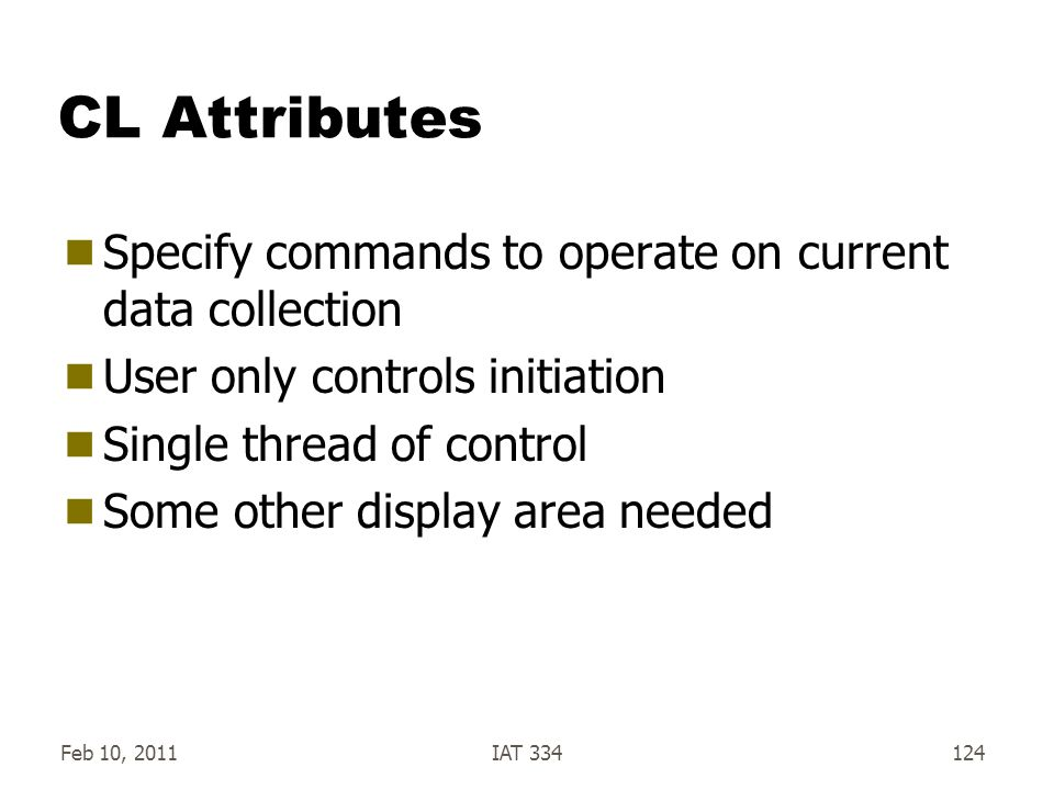 Feb 10, 2011IAT 334124 CL Attributes  Specify commands to operate on current data collection  User only controls initiation  Single thread of contr