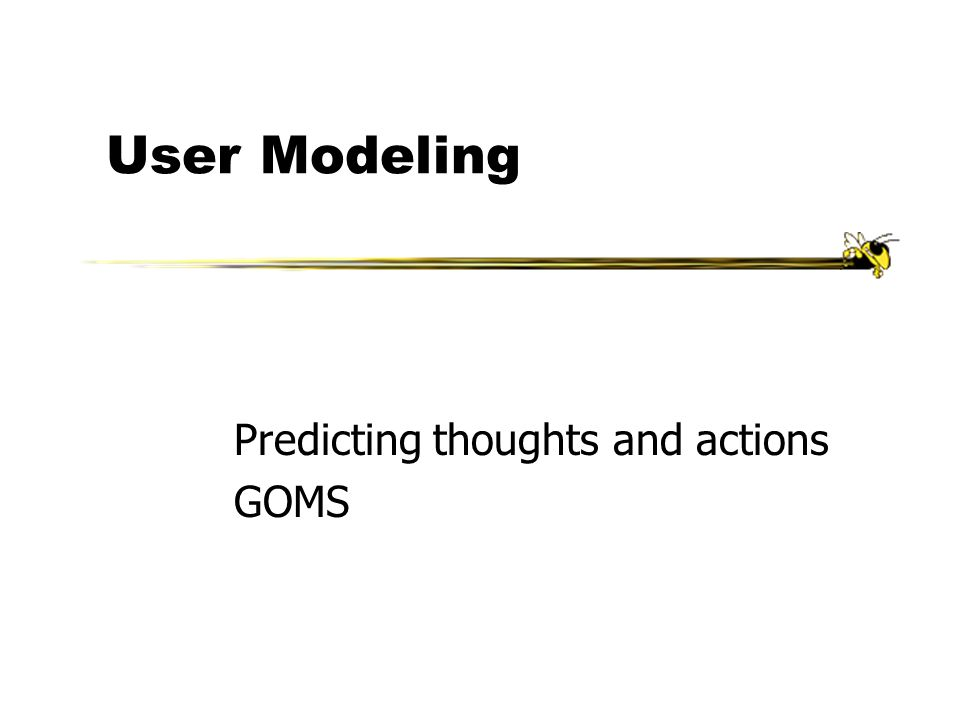 User Modeling Predicting thoughts and actions GOMS