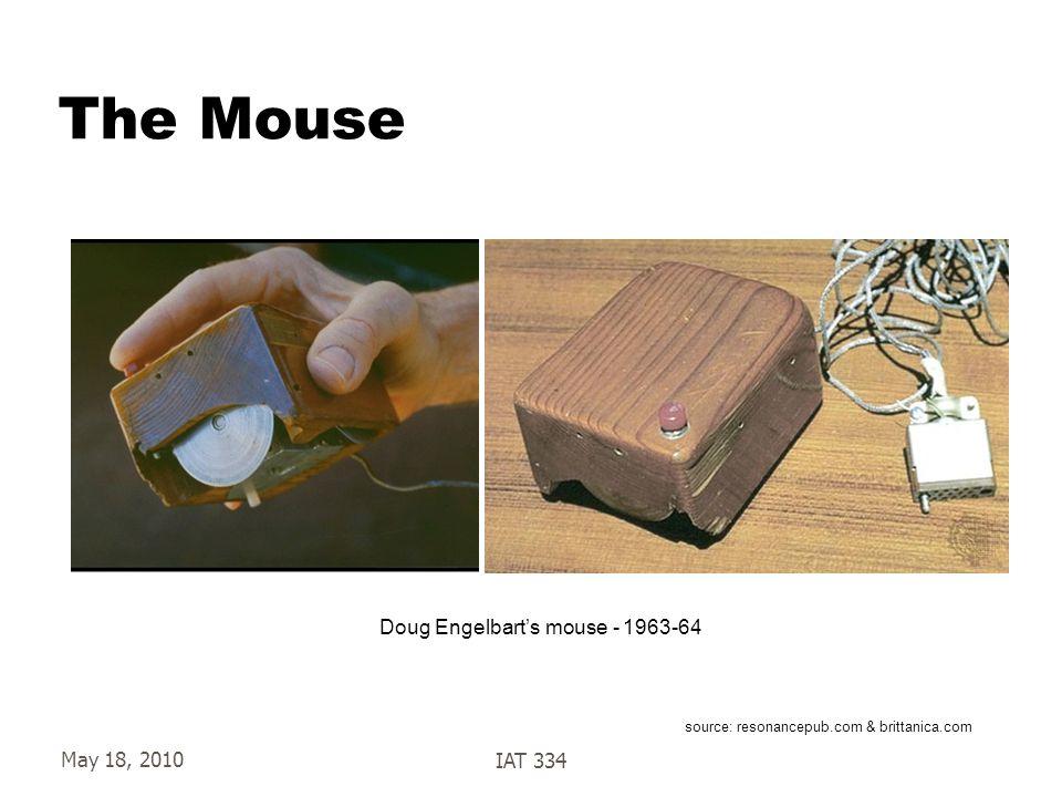 May 18, 2010IAT 334 The Mouse source: resonancepub.com & brittanica.com Doug Engelbart's mouse - 1963-64
