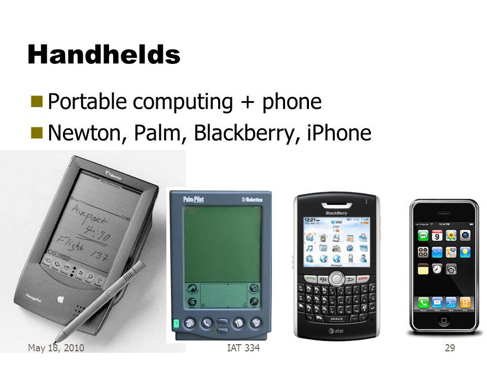 Handhelds  Portable computing + phone  Newton, Palm, Blackberry, iPhone May 18, 2010IAT 33429