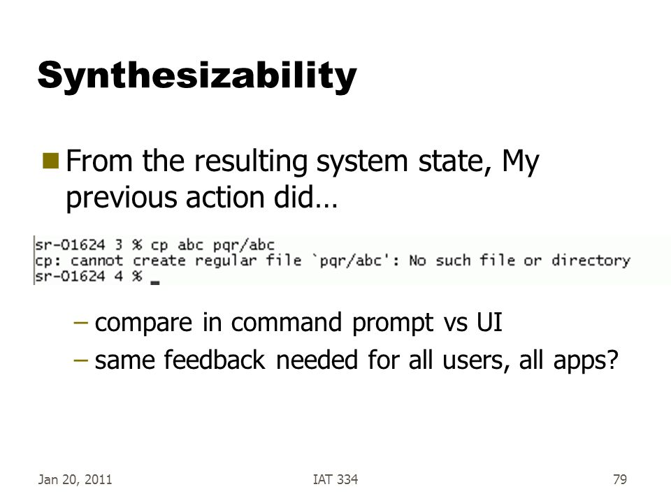 Jan 20, 2011IAT 33479 Synthesizability  From the resulting system state, My previous action did… –compare in command prompt vs UI –same feedback need
