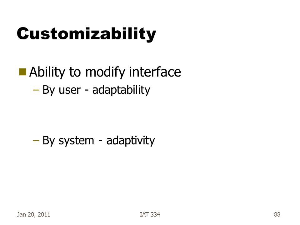 Jan 20, 2011IAT 33488 Customizability  Ability to modify interface –By user - adaptability –By system - adaptivity