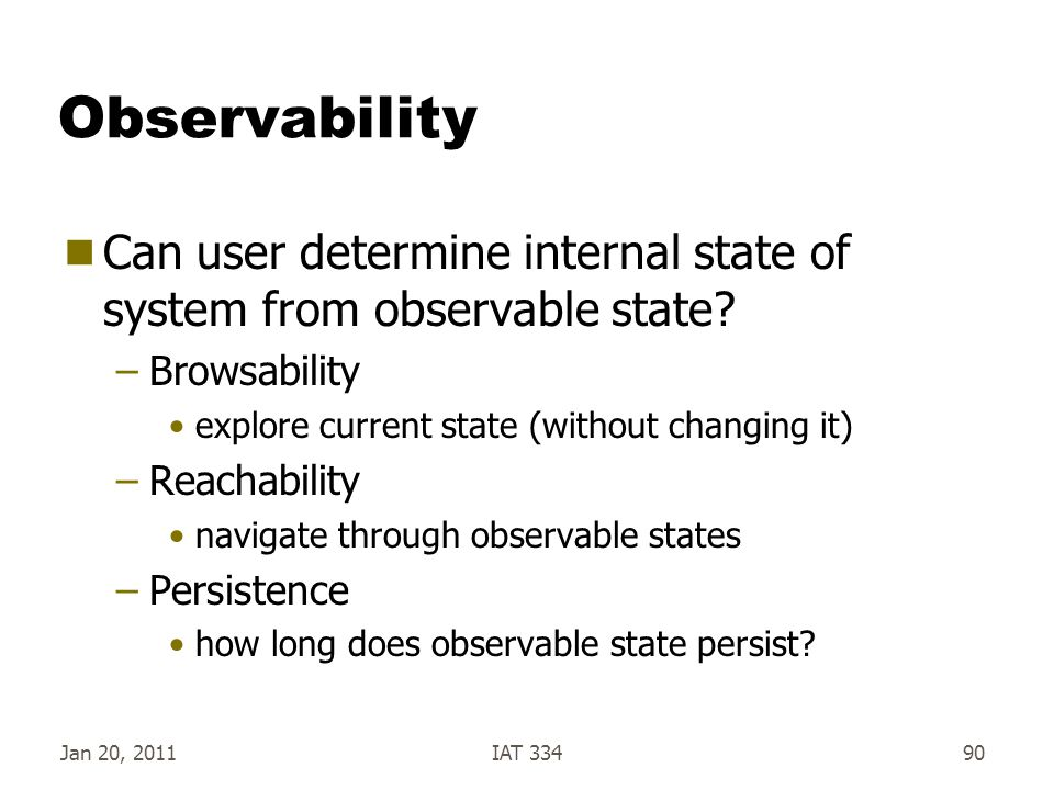 Jan 20, 2011IAT 33490 Observability  Can user determine internal state of system from observable state? –Browsability explore current state (without