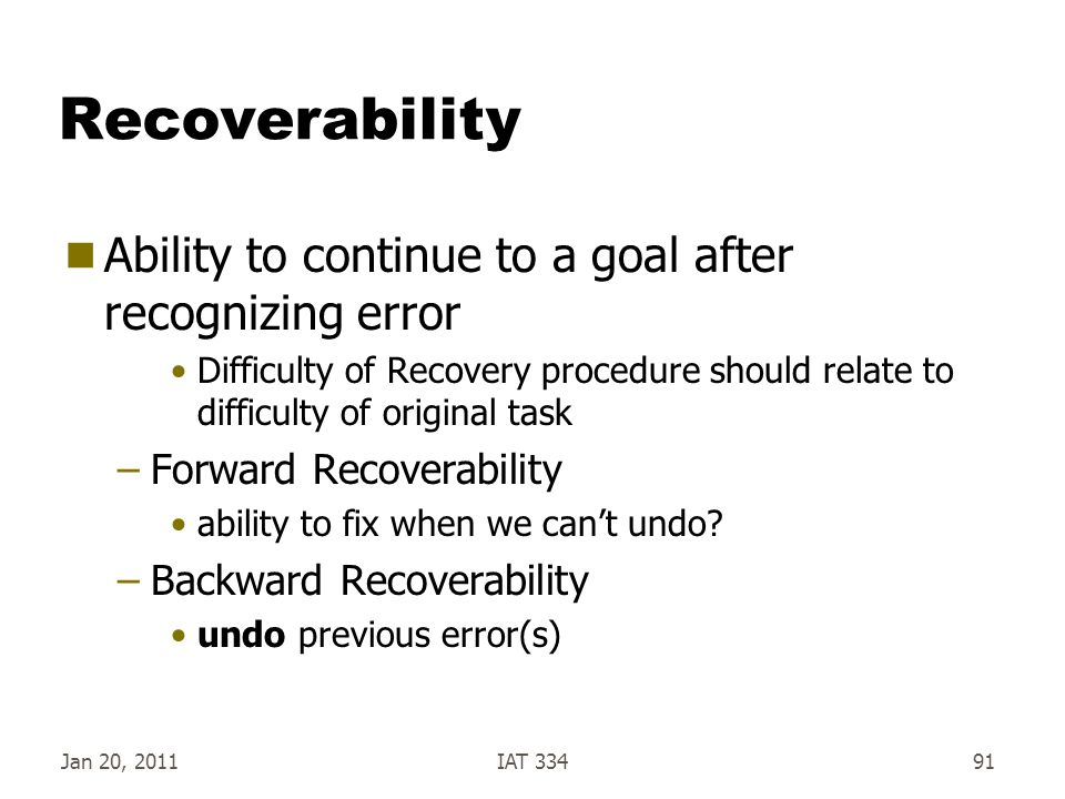 Jan 20, 2011IAT 33491 Recoverability  Ability to continue to a goal after recognizing error Difficulty of Recovery procedure should relate to difficu