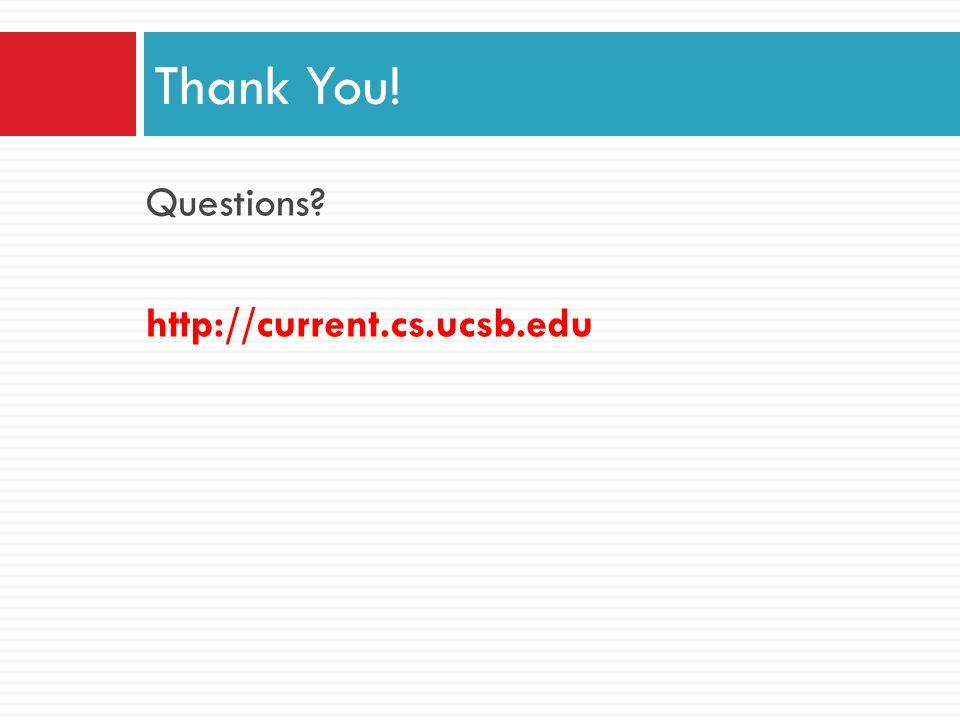 Questions? http://current.cs.ucsb.edu Thank You!