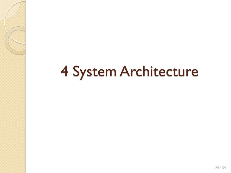 4 System Architecture 24 / 34