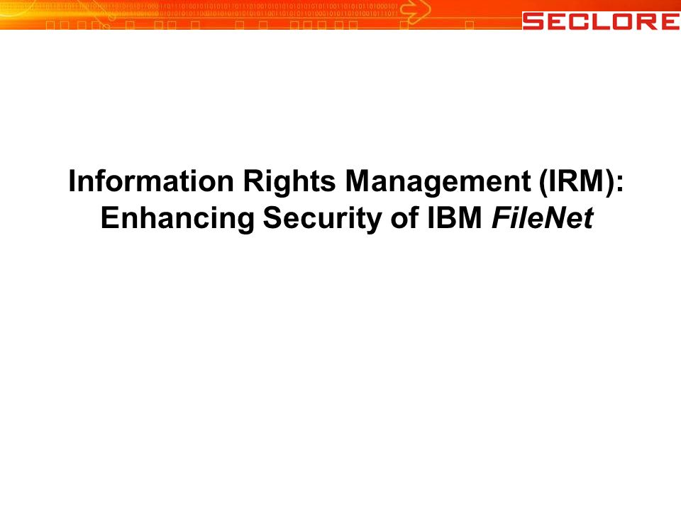 Information Rights Management (IRM): Enhancing Security of IBM FileNet
