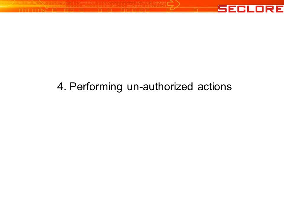 4. Performing un-authorized actions