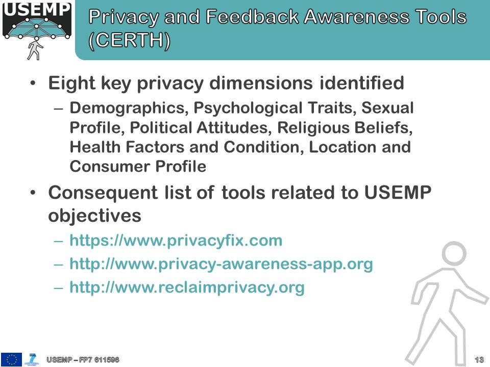 Eight key privacy dimensions identified – Demographics, Psychological Traits, Sexual Profile, Political Attitudes, Religious Beliefs, Health Factors and Condition, Location and Consumer Profile Consequent list of tools related to USEMP objectives –   –   –