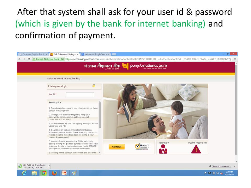 After that system shall ask for your user id & password (which is given by the bank for internet banking) and confirmation of payment.