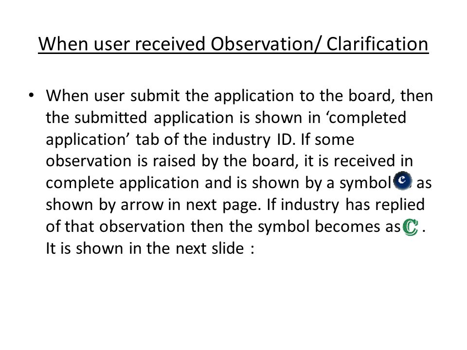 When user received Observation/ Clarification When user submit the application to the board, then the submitted application is shown in 'completed application' tab of the industry ID.