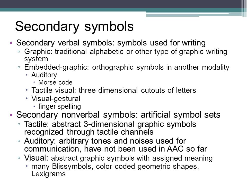 Secondary symbols Secondary verbal symbols: symbols used for writing ▫ Graphic: traditional alphabetic or other type of graphic writing system ▫ Embed