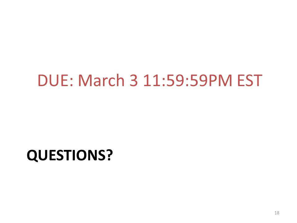 QUESTIONS? DUE: March 3 11:59:59PM EST 18