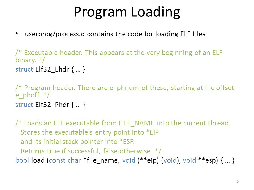 Program Loading userprog/process.c contains the code for loading ELF files /* Executable header.