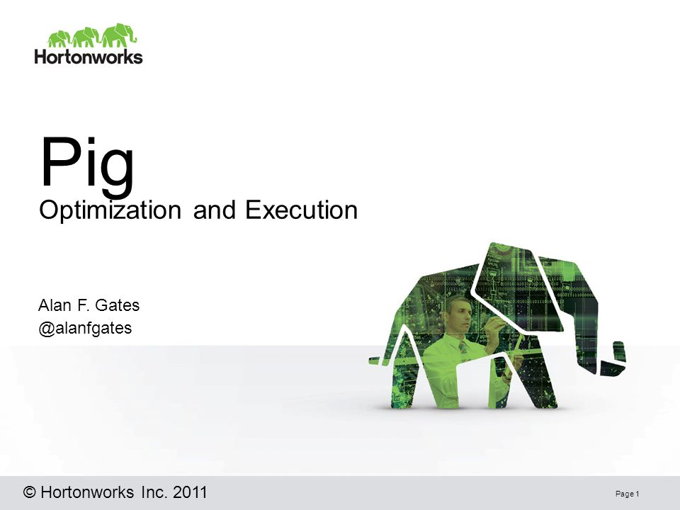 Pig Optimization and Execution Page 1 Alan F. © Hortonworks Inc. 2011