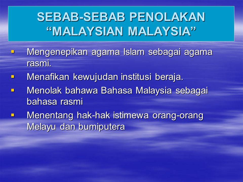 SEBAB-SEBAB PENOLAKAN MALAYSIAN MALAYSIA  Mengenepikan agama Islam sebagai agama rasmi.