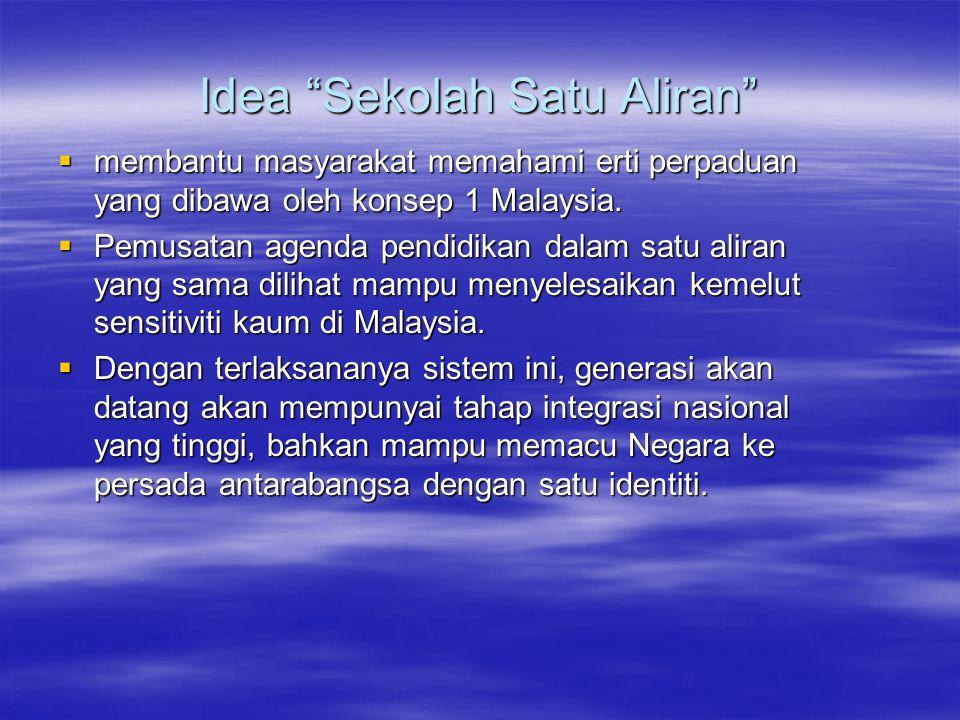 Idea Sekolah Satu Aliran  membantu masyarakat memahami erti perpaduan yang dibawa oleh konsep 1 Malaysia.