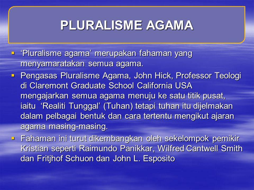  'Pluralisme agama' merupakan fahaman yang menyamaratakan semua agama.