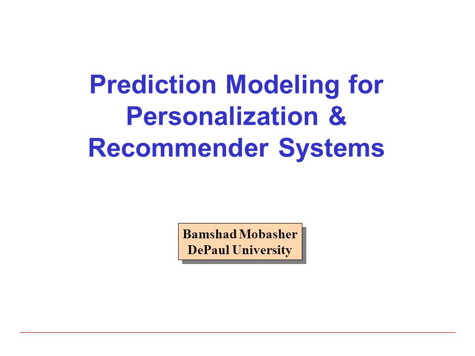 Prediction Modeling for Personalization & Recommender Systems Bamshad Mobasher DePaul University Bamshad Mobasher DePaul University