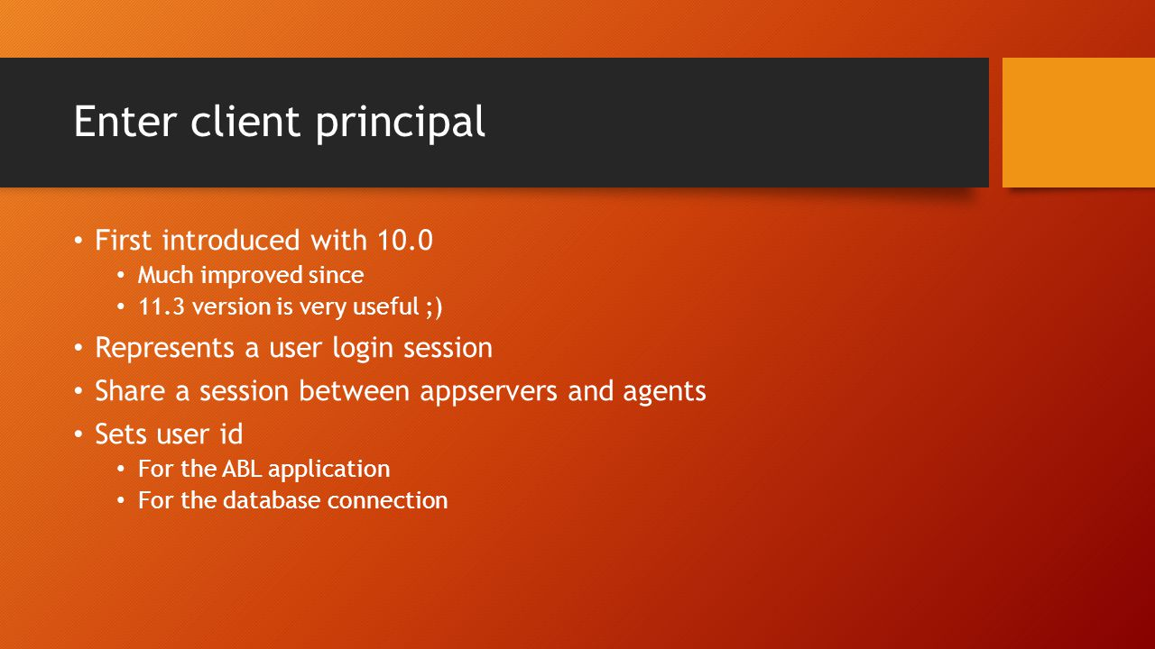Enter client principal First introduced with 10.0 Much improved since 11.3 version is very useful ;) Represents a user login session Share a session b