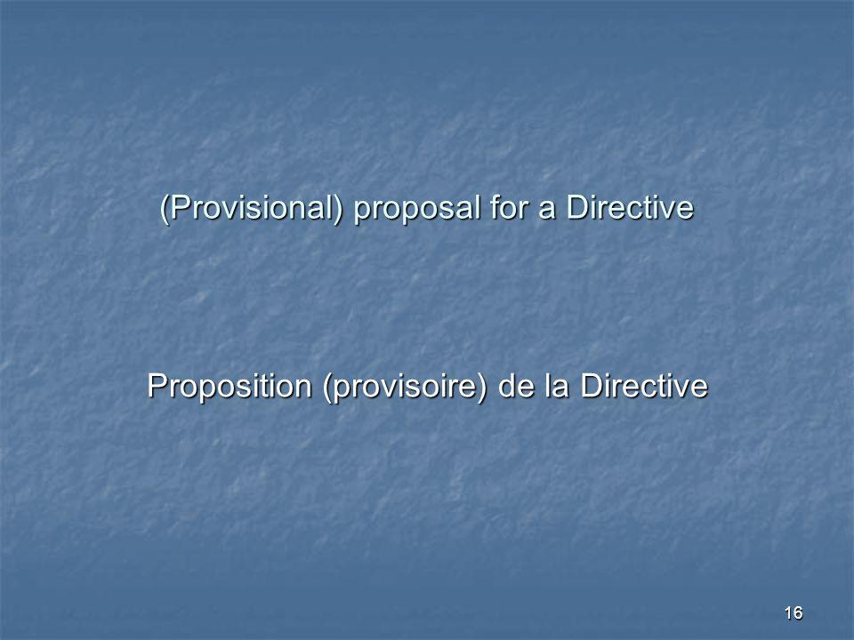 16 (Provisional) proposal for a Directive Proposition (provisoire) de la Directive