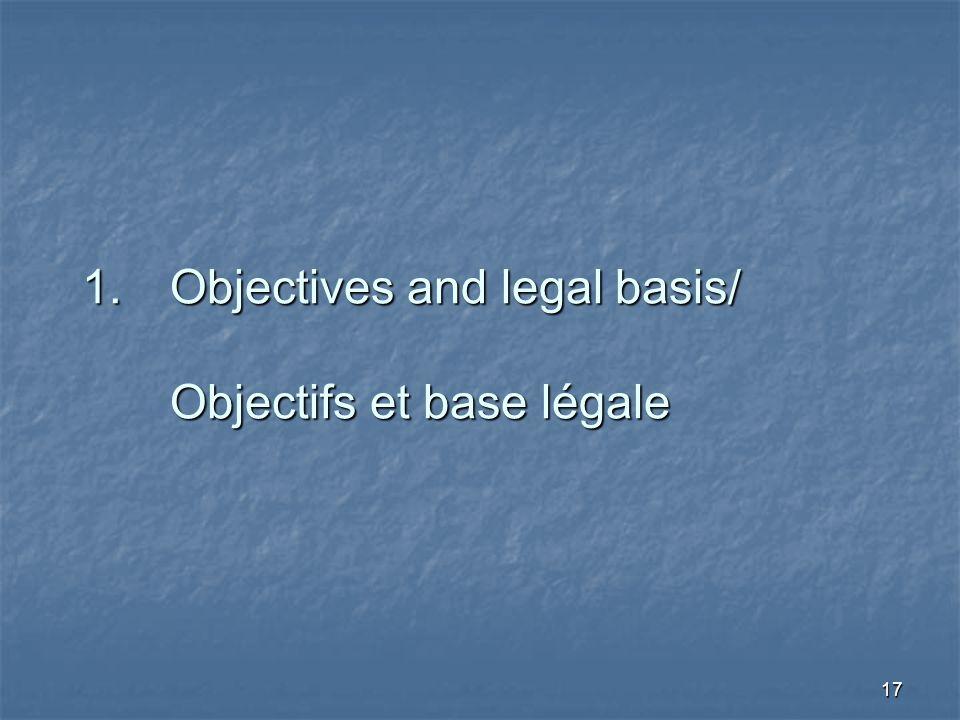 17 1.Objectives and legal basis/ Objectifs et base légale