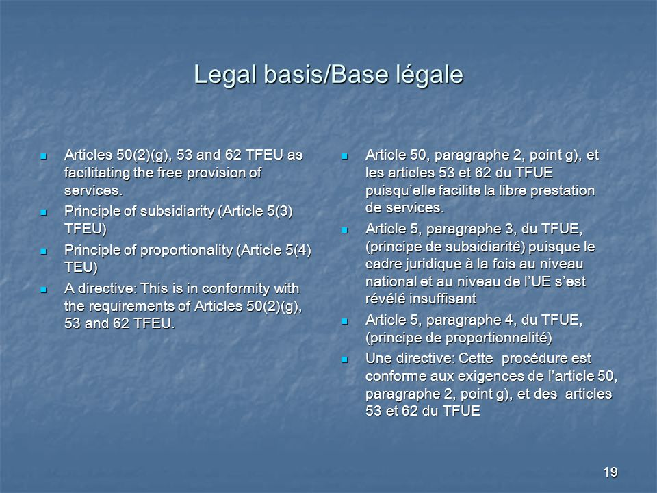 19 Legal basis/Base légale Articles 50(2)(g), 53 and 62 TFEU as facilitating the free provision of services.