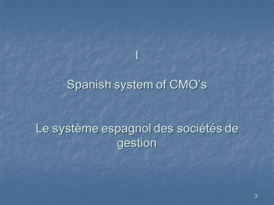 3 I Spanish system of CMO's Le système espagnol des sociétés de gestion