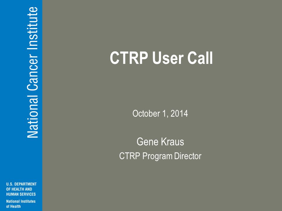 CTRP User Call October 1, 2014 Gene Kraus CTRP Program Director