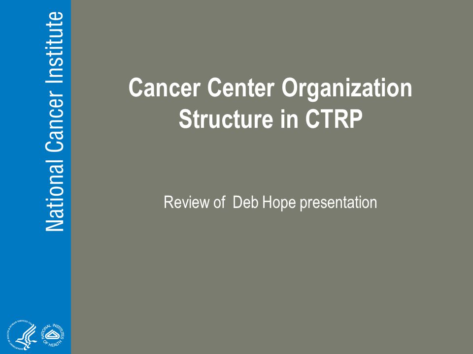 Cancer Center Organization Structure in CTRP Review of Deb Hope presentation