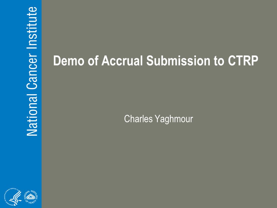Demo of Accrual Submission to CTRP Charles Yaghmour