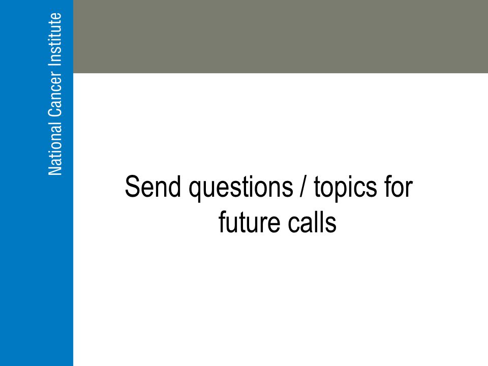 Send questions / topics for future calls