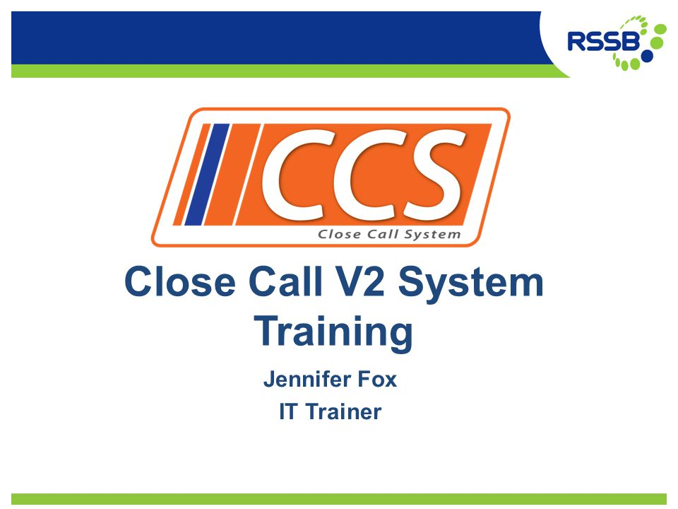 Close Call V2 System Training Jennifer Fox IT Trainer