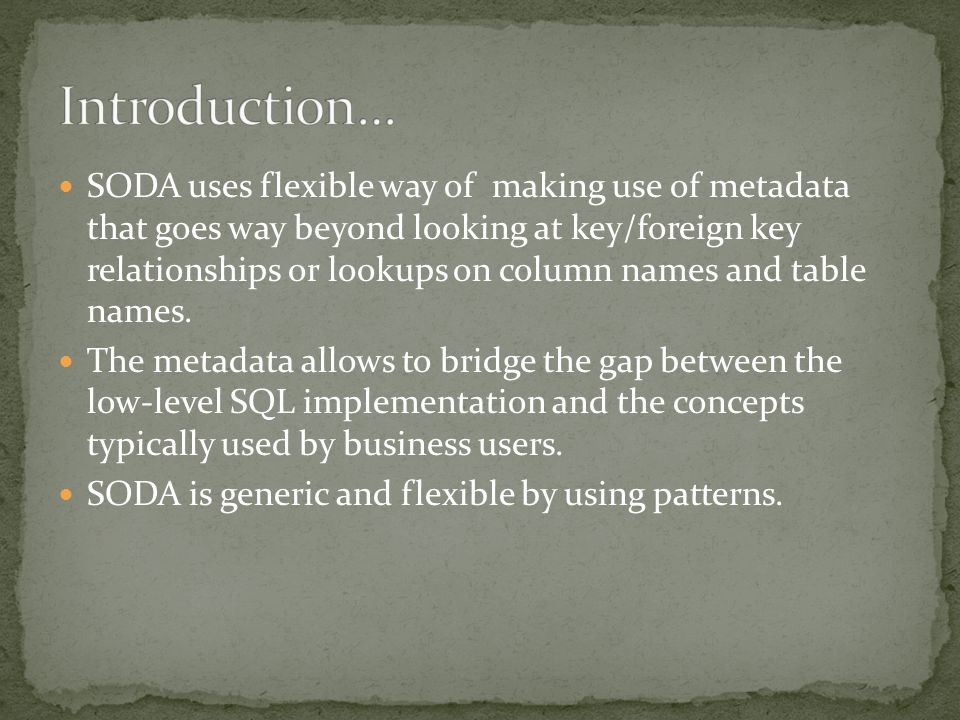 SODA uses flexible way of making use of metadata that goes way beyond looking at key/foreign key relationships or lookups on column names and table names.