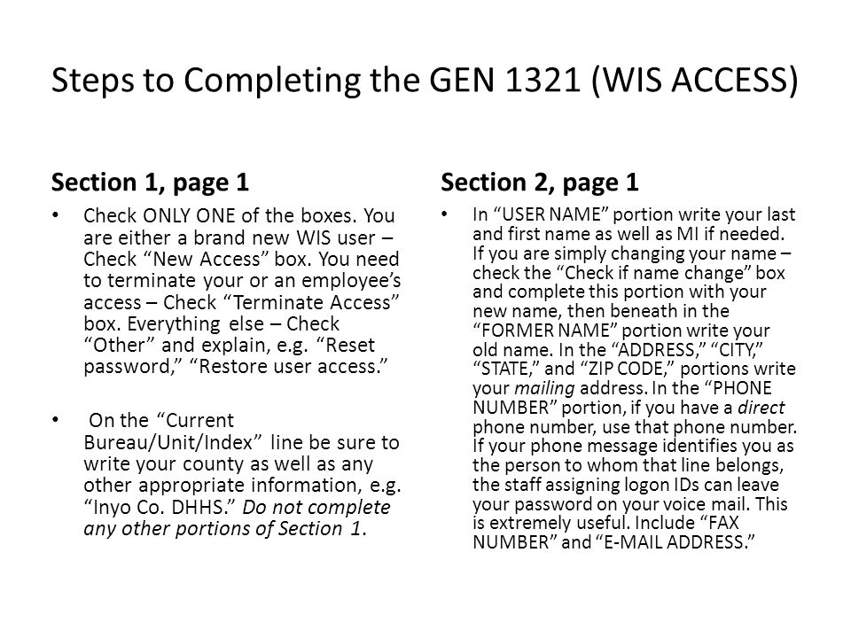 "Steps to Completing the GEN 1321 (WIS ACCESS) Section 1, page 1 Check ONLY ONE of the boxes. You are either a brand new WIS user – Check ""New Access"""