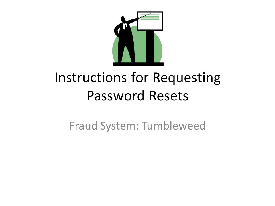 Instructions for Requesting Password Resets Fraud System: Tumbleweed