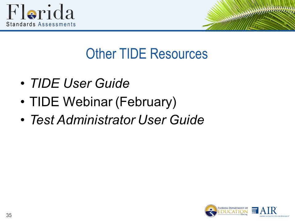 Other TIDE Resources 35 TIDE User Guide TIDE Webinar (February) Test Administrator User Guide