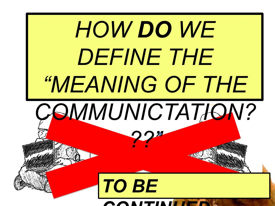 11010 0 HOW DO WE DEFINE THE MEANING OF THE COMMUNICTATION TO BE CONTINUED…