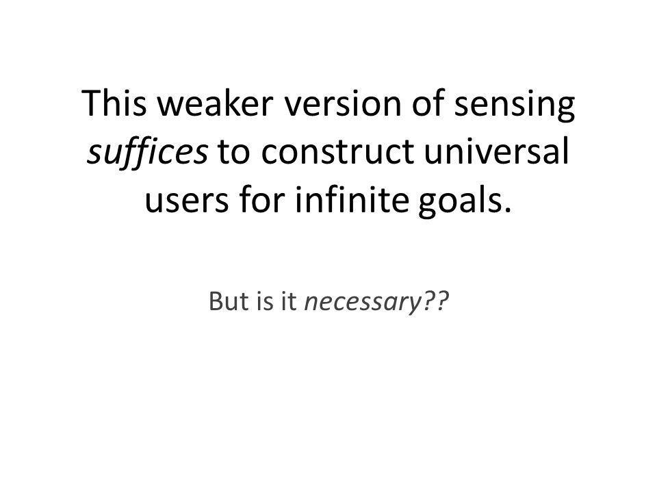 This weaker version of sensing suffices to construct universal users for infinite goals.