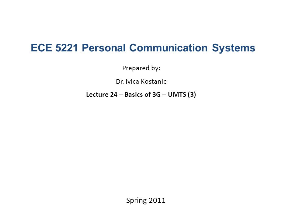 ECE 5221 Personal Communication Systems Prepared by: Dr.