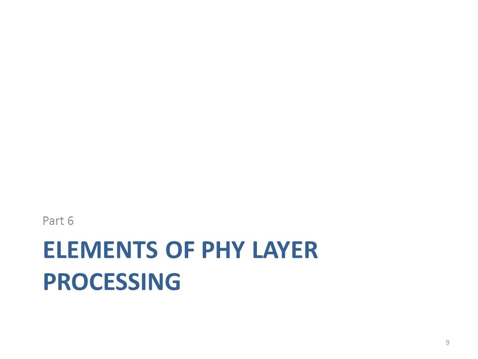 ELEMENTS OF PHY LAYER PROCESSING Part 6 9